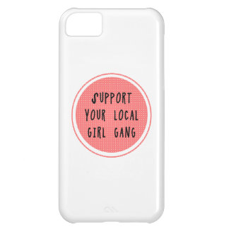 Support Your Local Girl Gang iPhone 5C iPhone 5C Case