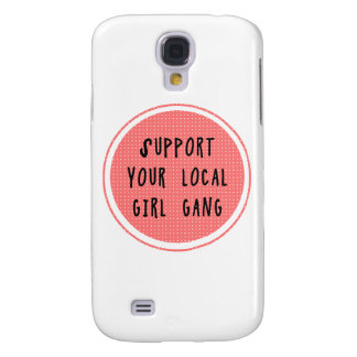 Support Your Local Girl Gang Samsung Galaxy S4