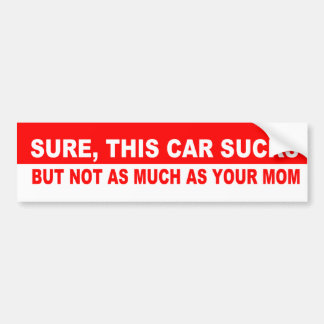 Sure, this car sucks bumper sticker