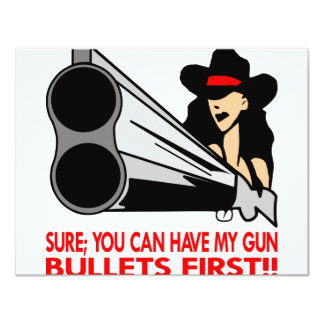 """Sure You Can Have My Gun Bullets First 4.25"""" X 5.5"""" Invitation Card"""