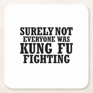 Surely Not Everyone Was Kung Fu Funny Fighting Square Paper Coaster