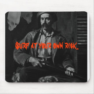 Surf at your own risk. mouse pad