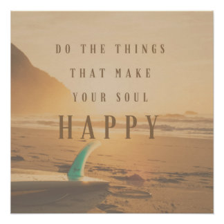 Surfers Do the Things That Make Your Soul Happy Poster