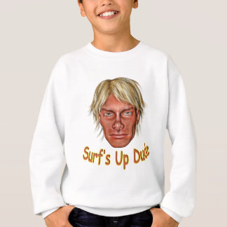 Surf's Up Dude Sweatshirt