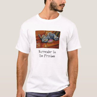 Surrender to the Frisbee T-Shirt