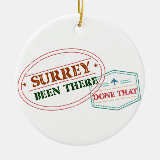 Surrey Been there done that Ceramic Ornament
