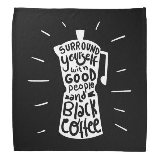 Surround Yourself With Good People And Black Coffe Bandana