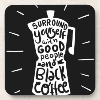 Surround Yourself With Good People And Black Coffe Coaster