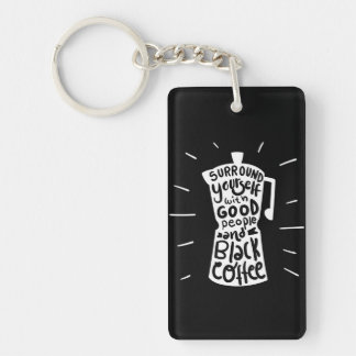 Surround Yourself With Good People And Black Coffe Double-Sided Rectangular Acrylic Keychain