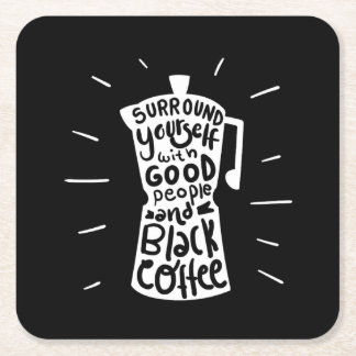 Surround Yourself With Good People And Black Coffe Square Paper Coaster