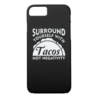 Surround Yourself With Taco Not Negativity iPhone 8/7 Case