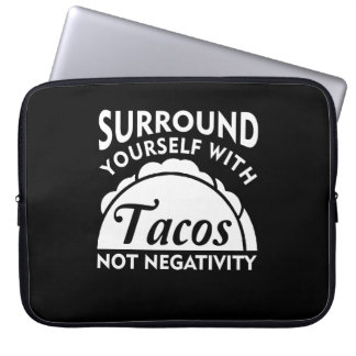 Surround Yourself With Taco Not Negativity Laptop Sleeve