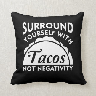 Surround Yourself With Taco Not Negativity Throw Pillow