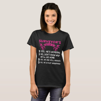 Surveyors Wife Yes Hes Working T-Shirt