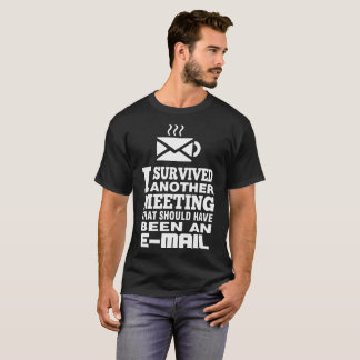 Survived Another Meeting Should Have Been Email T-Shirt