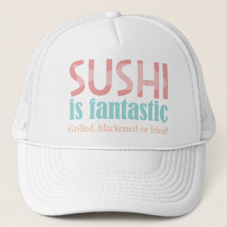 Sushi is fantastic! trucker hat
