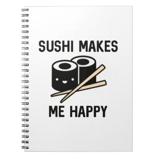Sushi Makes Me Happy Notebook
