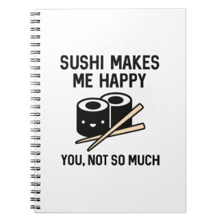 Sushi Makes Me Happy Spiral Notebook