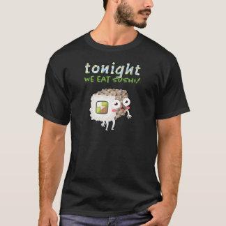 Sushi Rolls: Tonight We Eat Sushi - Humorous Quote T-Shirt