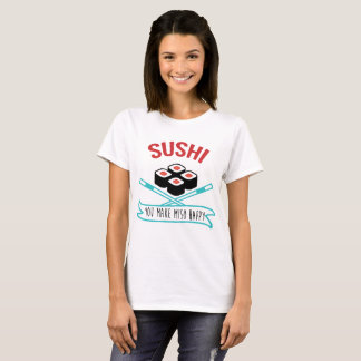 Sushi You Make Miso Happy - Sushi Tshirt