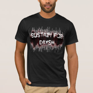 Sustain For Days!!! T-Shirt