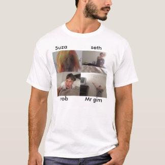 Suza , rob , seth , Mr gim shrit T-Shirt