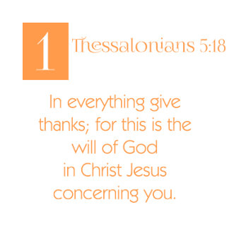 1 Thes 5:18 - In Every Thing Give Thanks