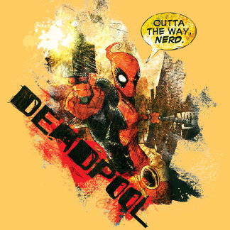 Deadpool Outta The Way Nerd