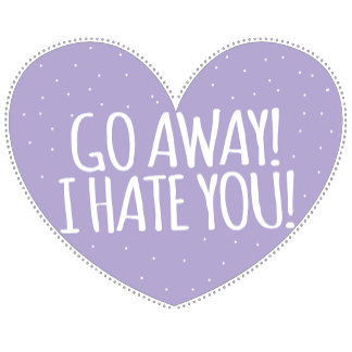 GO AWAY! I hate you in love heart