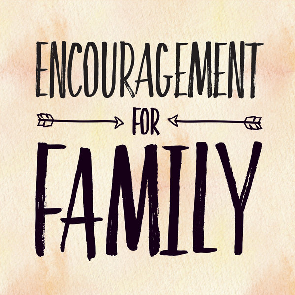 encouragement for family