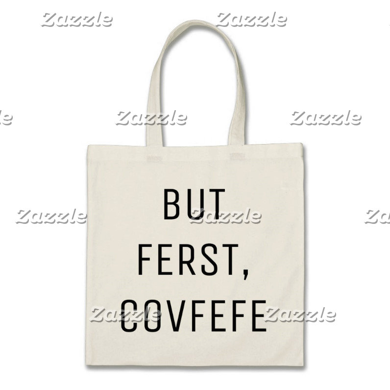 BUT FERST COVFEFE