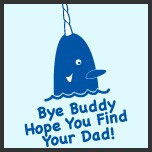 Bye Buddy I hope you find your Dad