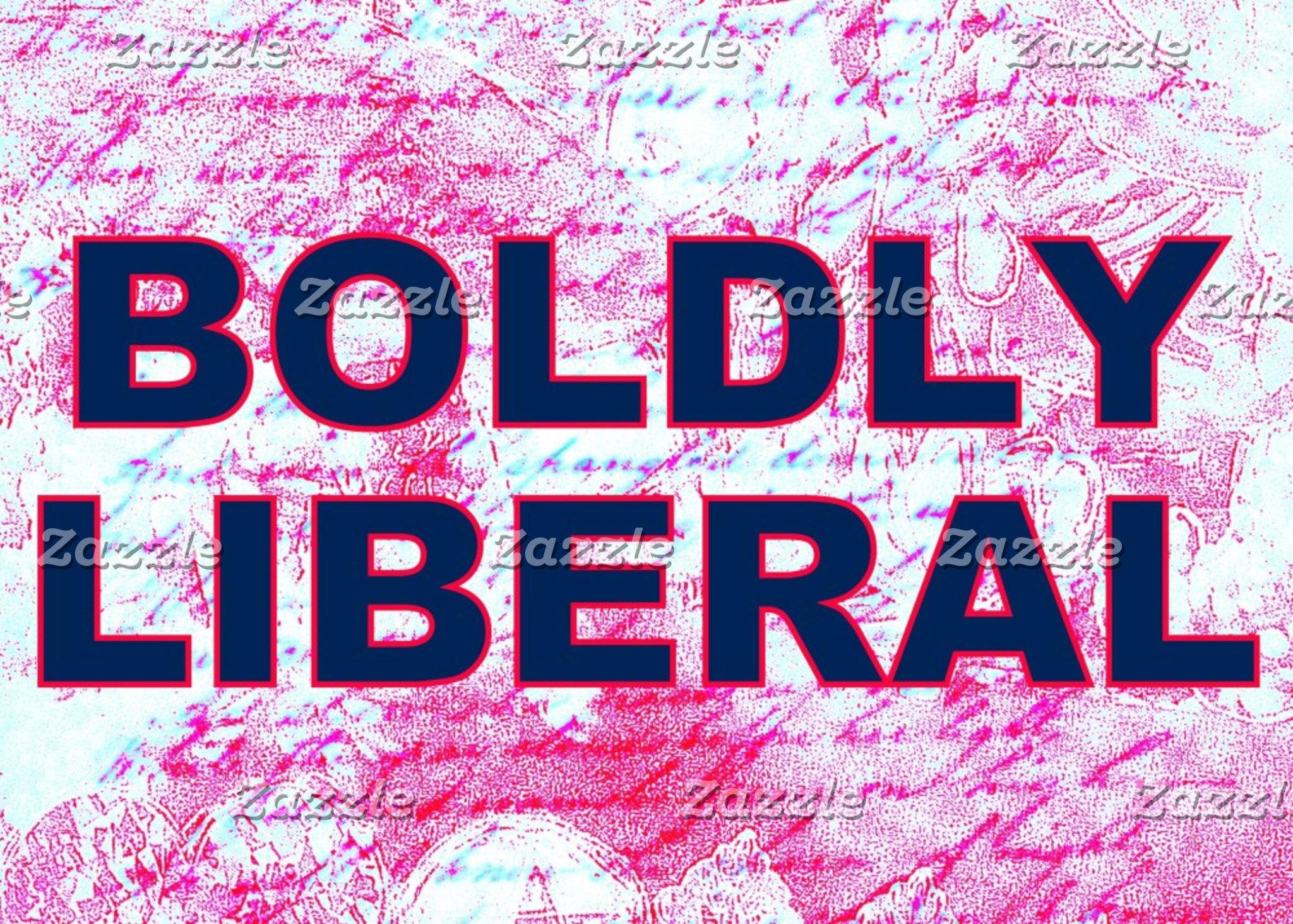 BOLDLY LIBERAL