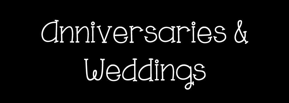 Anniversaries & Weddings