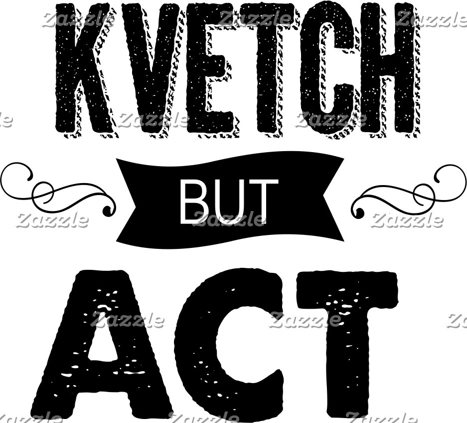 Kvetch but Act