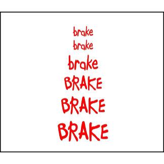brake brake brake BRAKE BRAKE BRAKE