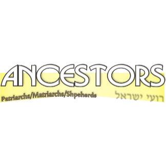 Ancestors- Patriarchs/Matriarchs