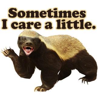 Honey Badger Cares Sometimes