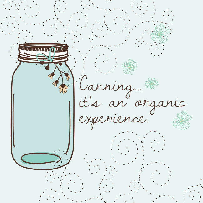 Canning is an organic experience