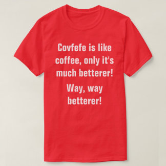 COVFEFE IS LIKE COFFEE, ONLY IT'S MUCH BETTERER!
