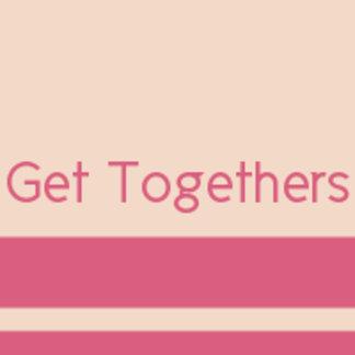 Get Togethers