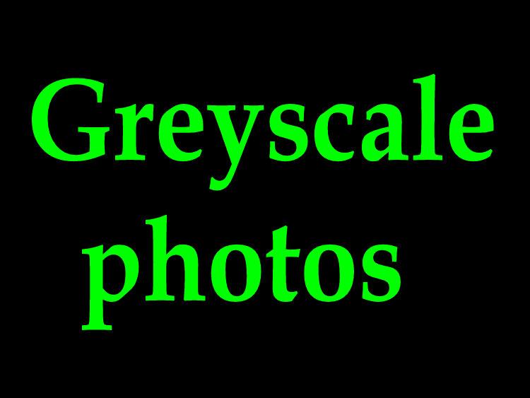 Greyscale photos