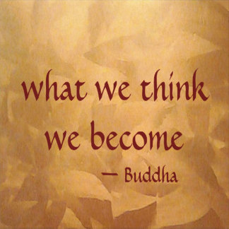 Buddha Quote; What We Think We Become
