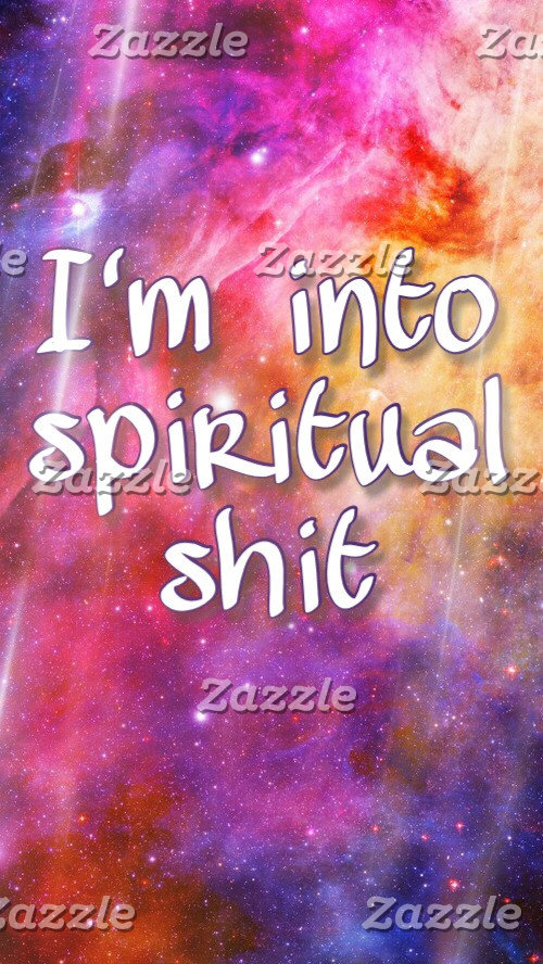I'm into spiritual sh*t