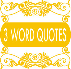 3 WORD QUOTES