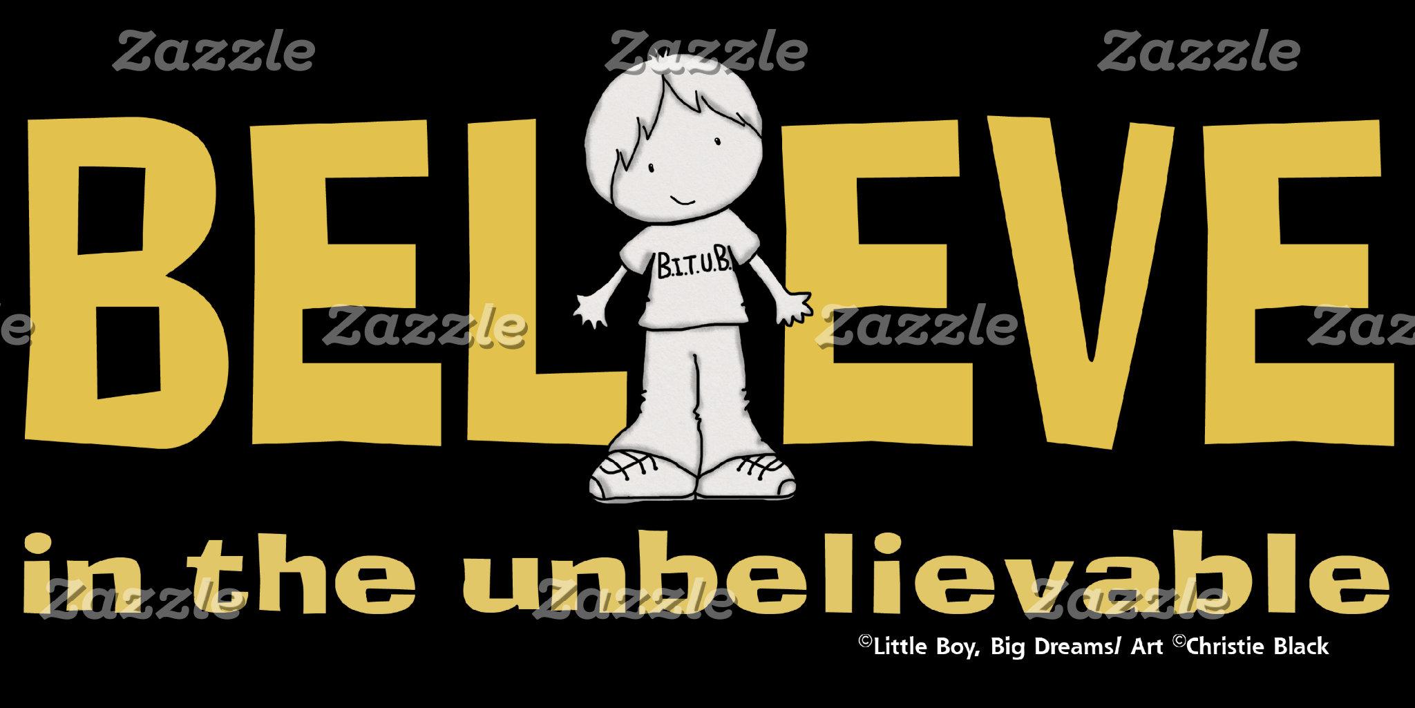 Believe in the Unbelievable