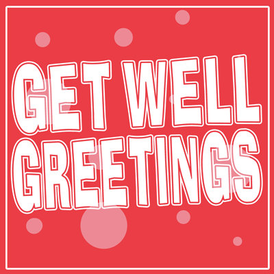 GET WELL GREETINGS