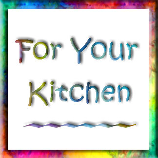 For Your Kitchen