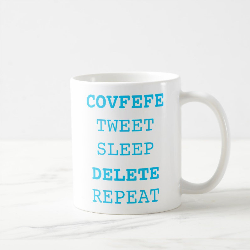 COVFEFE, TWEET, SLEEP, DELETE, REPEAT