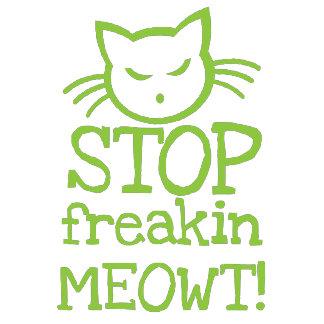 Stop FREAKIN MEOWT!